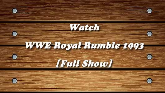 watch wwe royal rumble 1993 full show