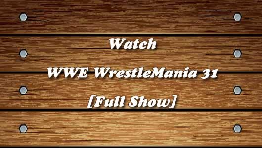 watch wwe wrestlemania 31 full show