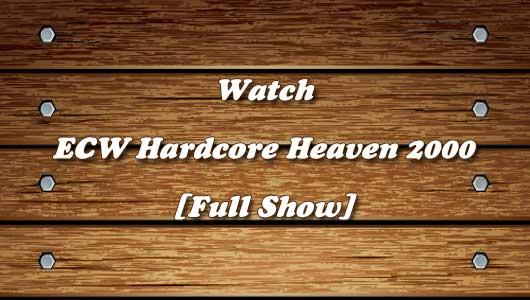 watch ecw hardcore heaven 2000