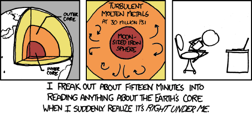 The Earth is an amazing thing. And just a little bit scary. From xkcd.