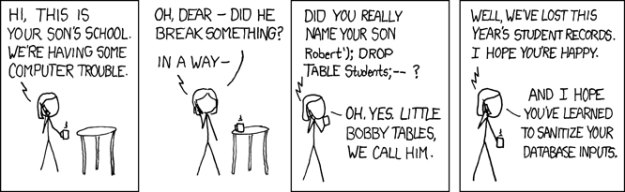 XKCD comic strip explaining how easy it is to takeover a database if the web solution is coded poorly...
