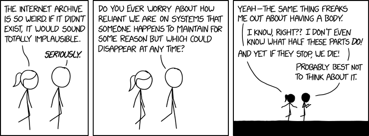 xkcd comic: The Internet Archive is so weird. If it didn't exist, it would sound totally implausible.