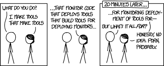 XKCD web comic about people who make tools for other people to make tools, in an endless cycle.