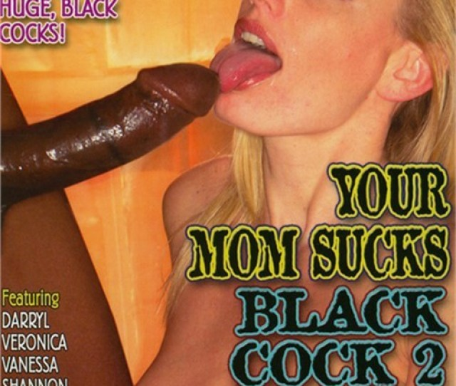 Free Preview Of Your Mom Sucks Black Cock 2