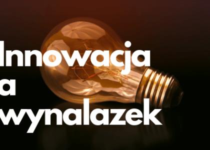 """""""Innowacja a wynalazek"""""""