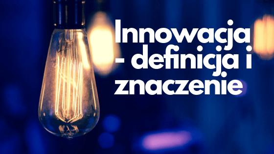 Innowacja - definicja i znaczenie