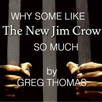 Why Some Like The New Jim Crow So Much