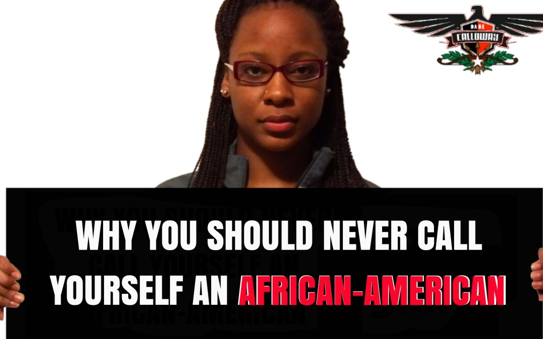 Why You Should Never Classify Yourself As An African-American Ever Again