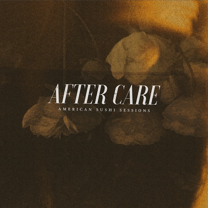 After Care - American Sushi Sessions