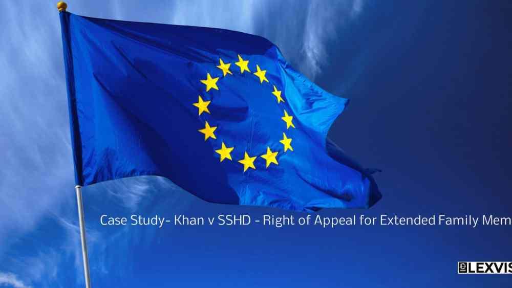 Case Study- Khan v SSHD - Right of Appeal for Extended Family Member