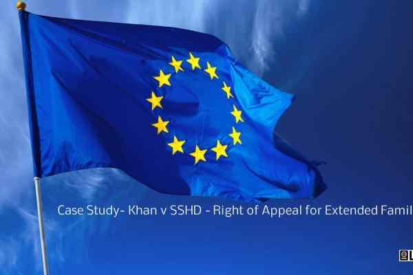 Case Study- Khan v SSHD – Right of Appeal for Extended Family Member
