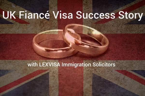 UK Fiancé Visa Success Story with LEXVISA