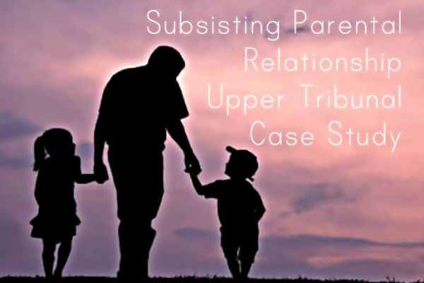 Subsisting Parental Relationship Upper Tribunal Case Study