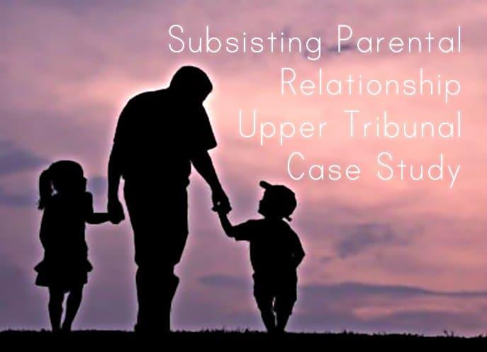 Subsisting Parental Relationship Upper Tribunal Case Study