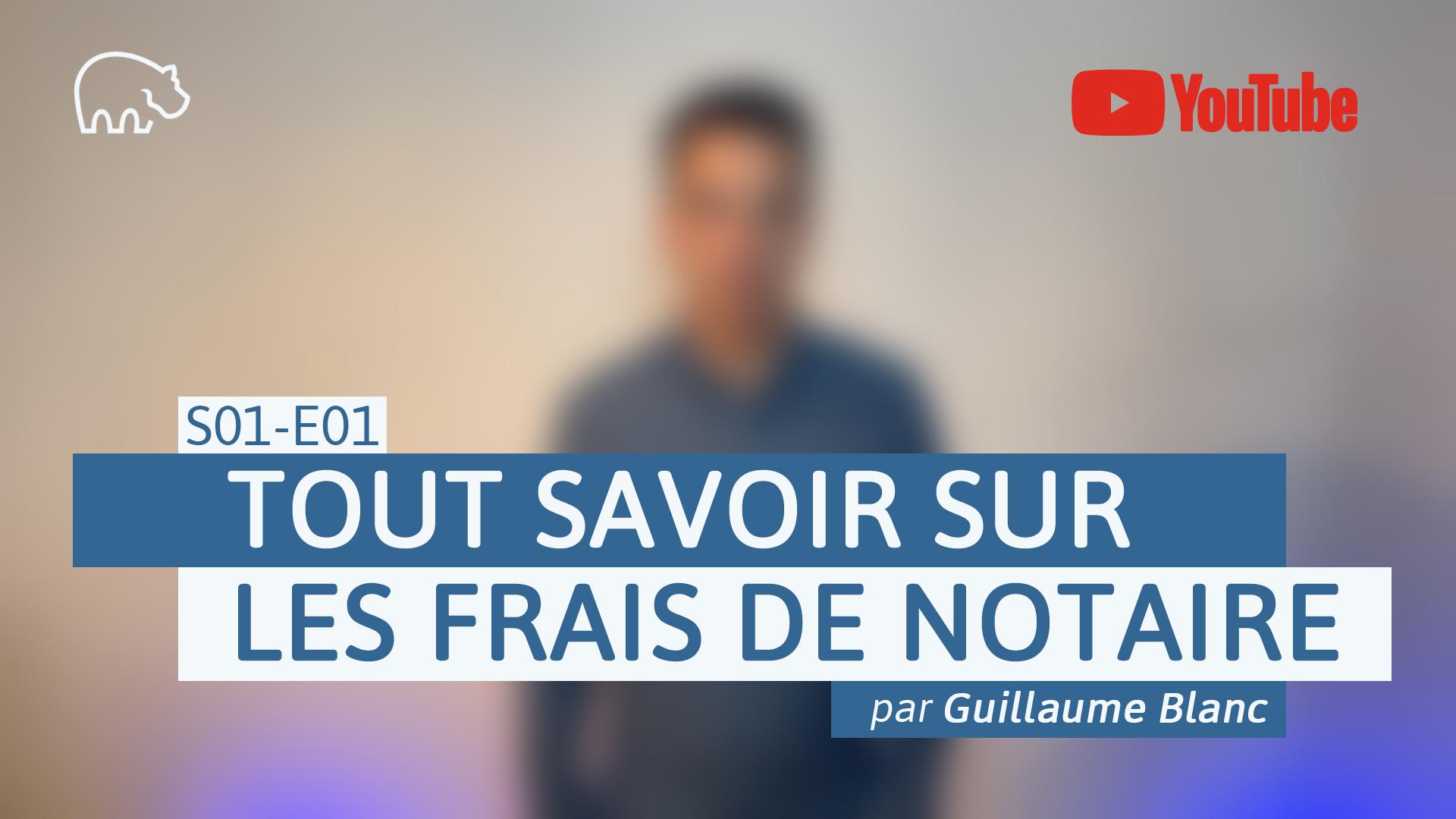 Bannière illustration - ImmoPotamTV - YouTube - Guillaume Blanc - S01-E01 - Tout savoir sur les frais de notaire