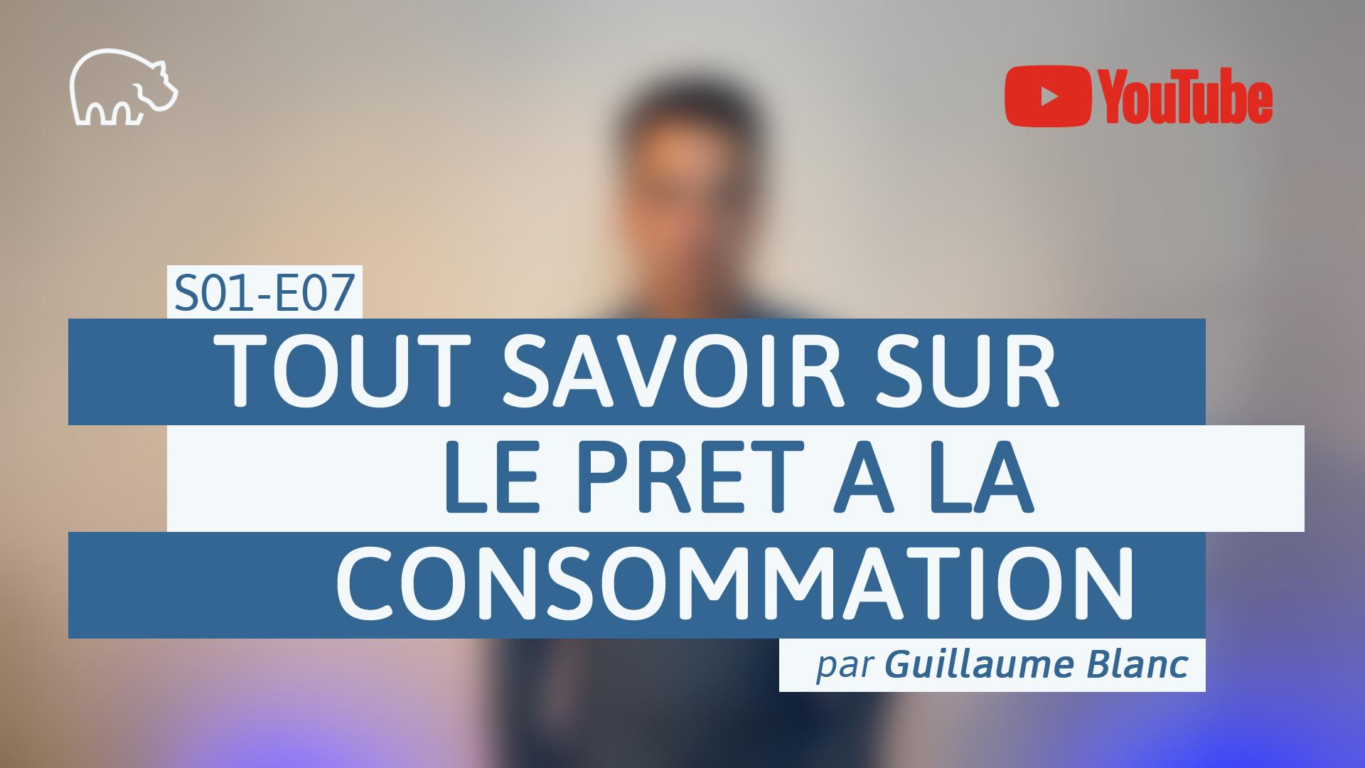 Bannière illustration - ImmoPotamTV - YouTube - Guillaume Blanc - S01-E07 - Tout savoir sur le prêt à la consommation