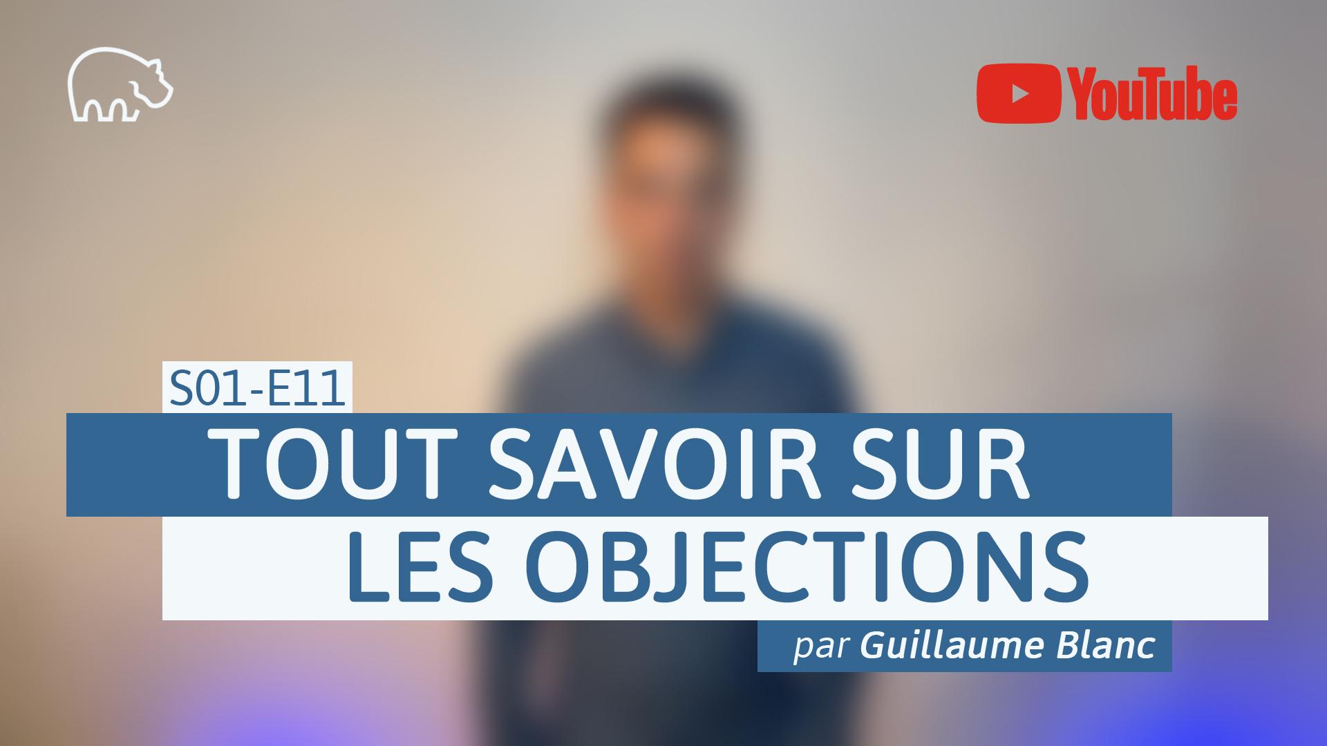 Bannière illustration - ImmoPotamTV - YouTube - Guillaume Blanc - S01-E11 - Tout savoir sur les objections
