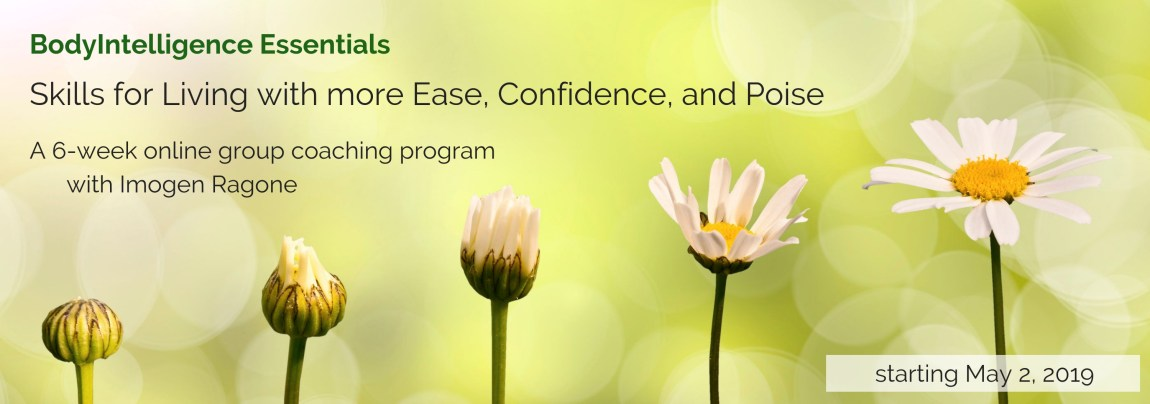 BodyIntelligence Essentials: Skills for Living with More Ease, Confidence, and Poise. A 6-week online group coaching program with Imogen Ragone