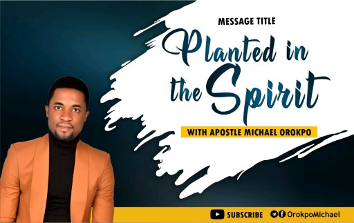 Download Sermon: Planted In The Spirit | Apostle Mike Orokpo