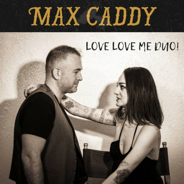 "max caddy presents: ""love love me duo!"""