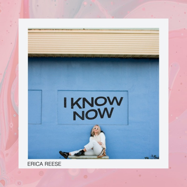 """erica reese, """"i know now"""""""