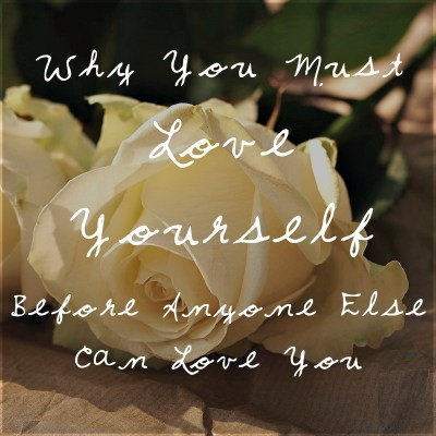 Guest Post: Why You Must Love Yourself Before Anyone Else Loves You