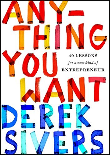 Book Cover: Anything You Want: 40 Lessons for a New Kind of Entrepreneur by Derek Sivers