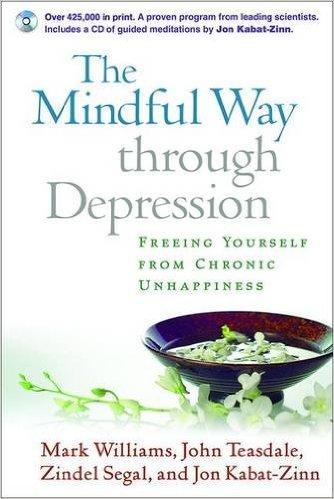 Book Cover: The Mindful Way through Depression by Mark Williams, John D. Teasdale, Zindel V. Segal, Jon Kabat-Zinn