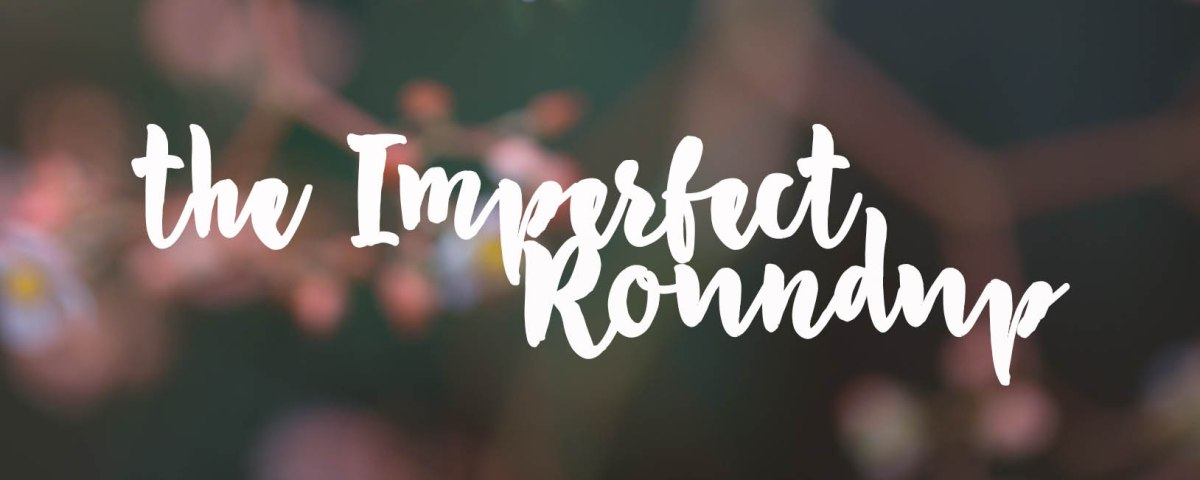 The Imperfect Roundup #21