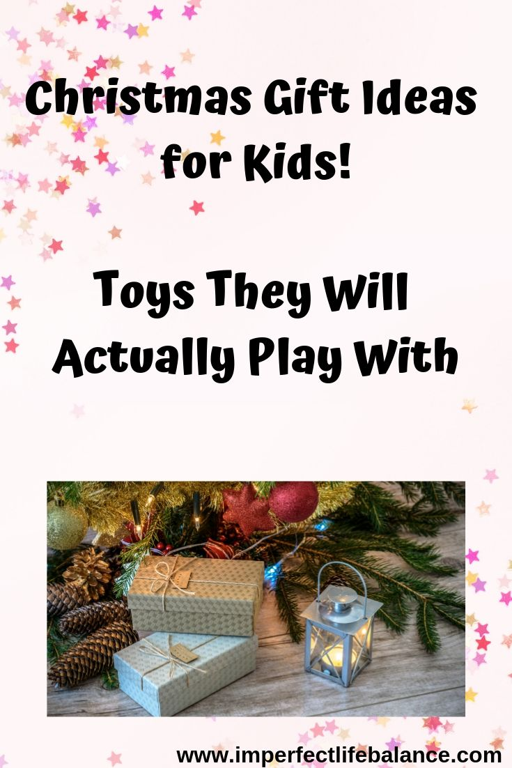 Christmas Gift Ideas for Kids - Toys they Will Actually Play With