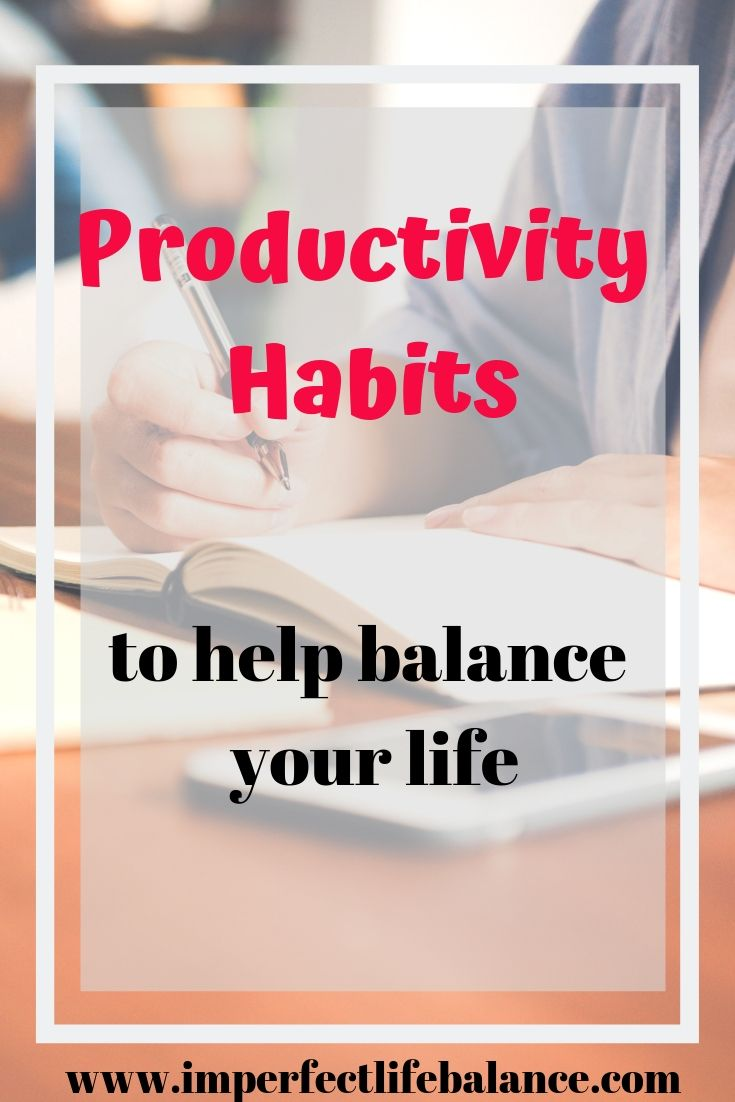 Productivity Habits to Help Balance Your Life