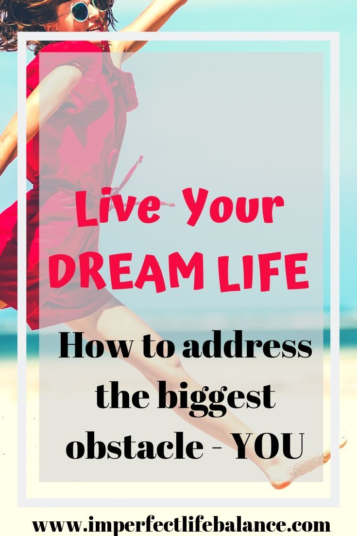 How to Live Your Dream Life - You are the biggest obstacle