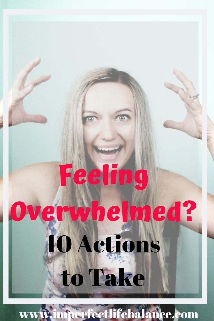 10 Actions to Take When You're Feeling Overwhelmed