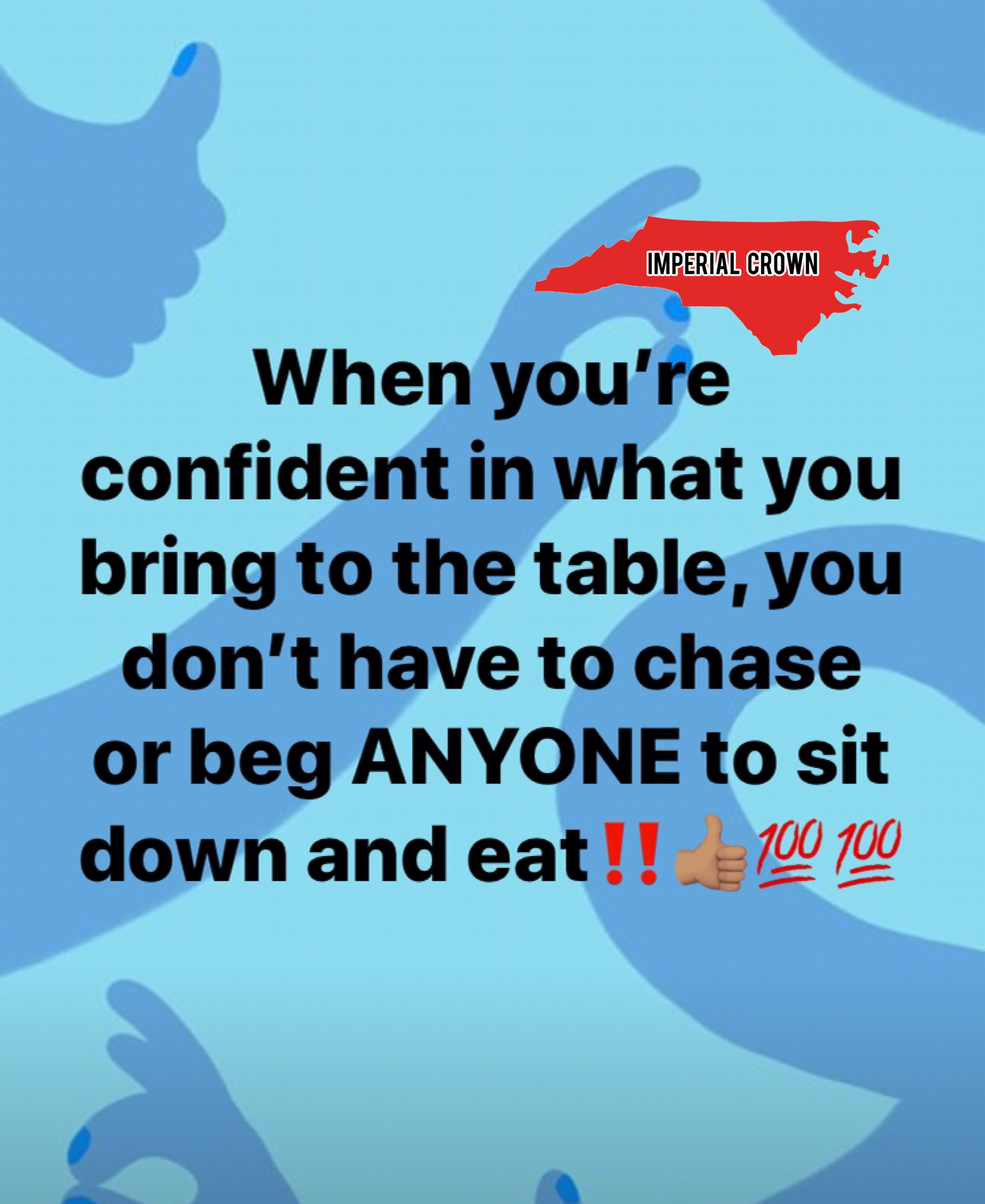 When you're confident in what you bring to the table…..