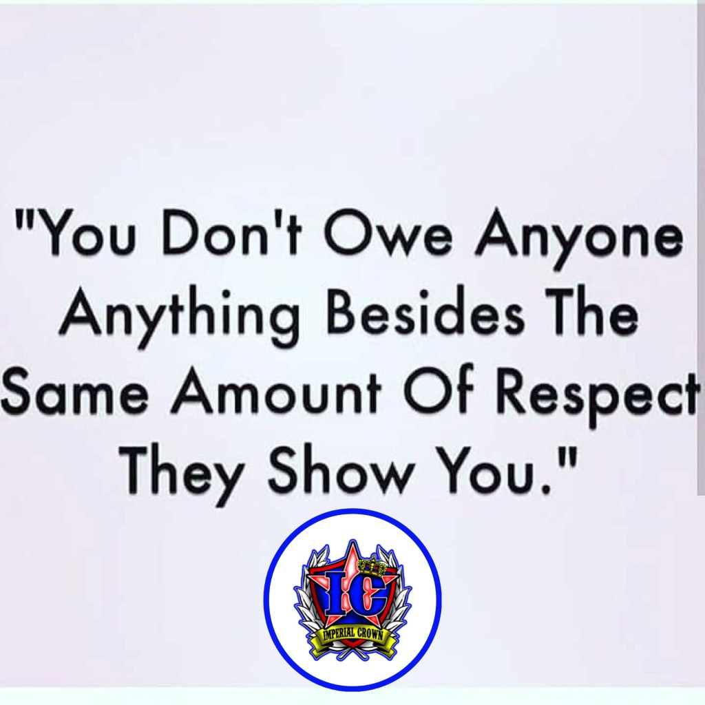 You don't owe anyone anything, besides the same amount of respect they show you'