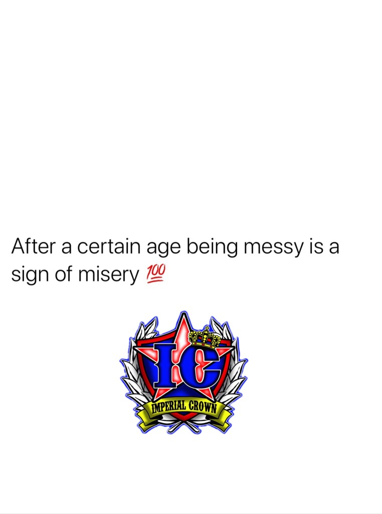 After a certain age being messy is a sign of misery