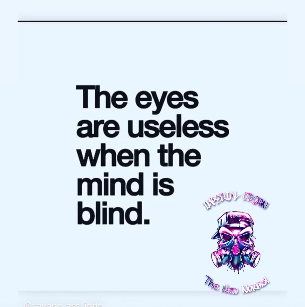 The eyes are useless when the mind is blind