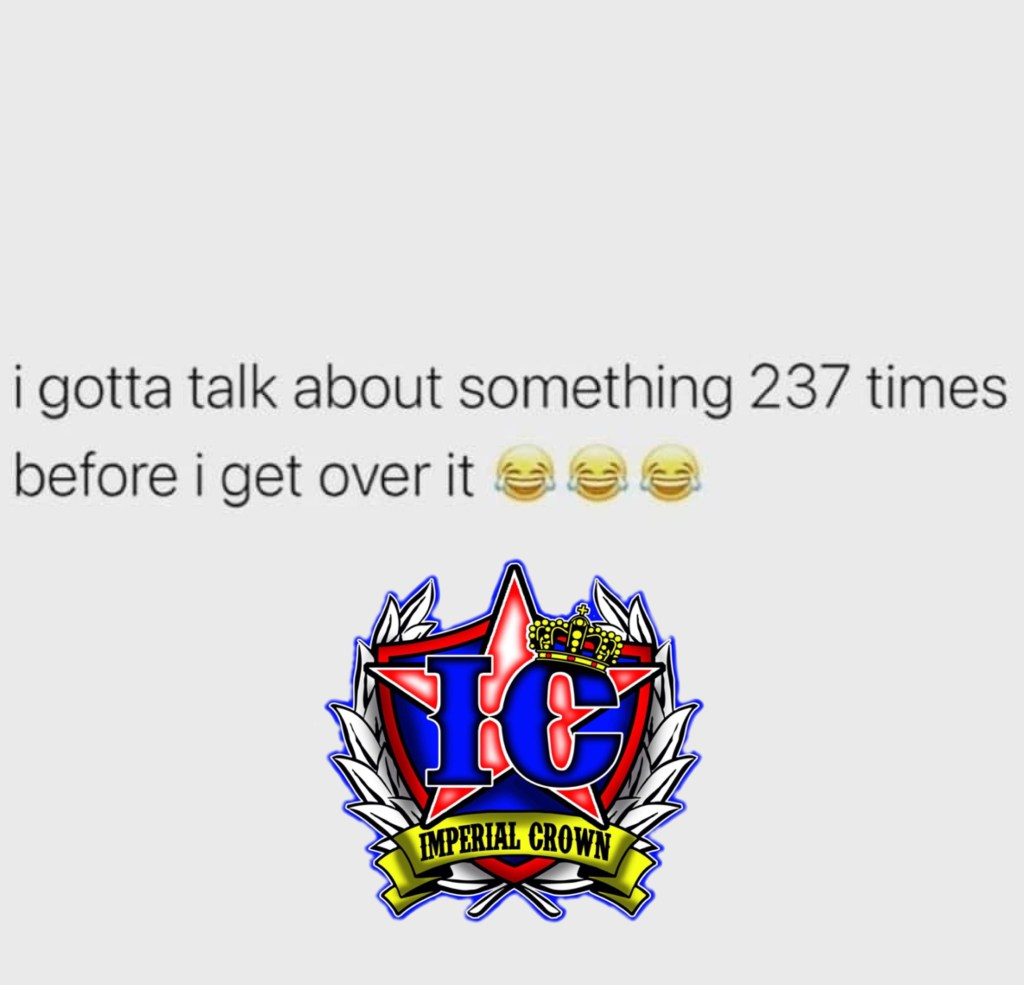 I gotta talk about something 237 times before I get over it