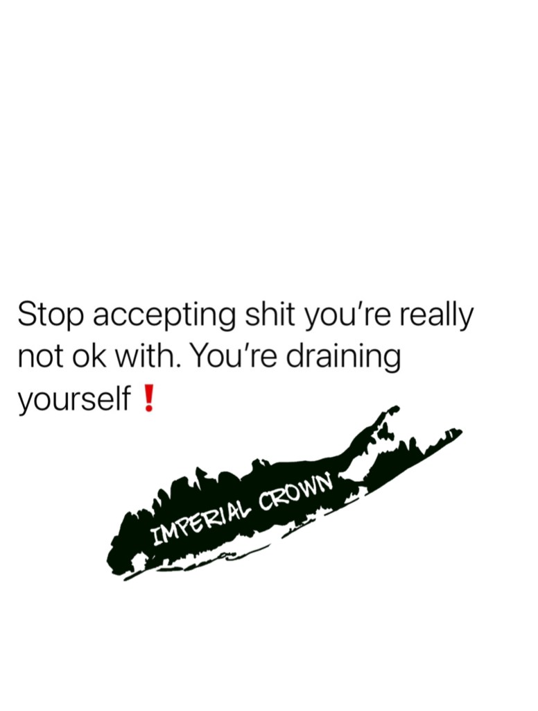 Stop accepting shit you're really not ok with you're draining yourself