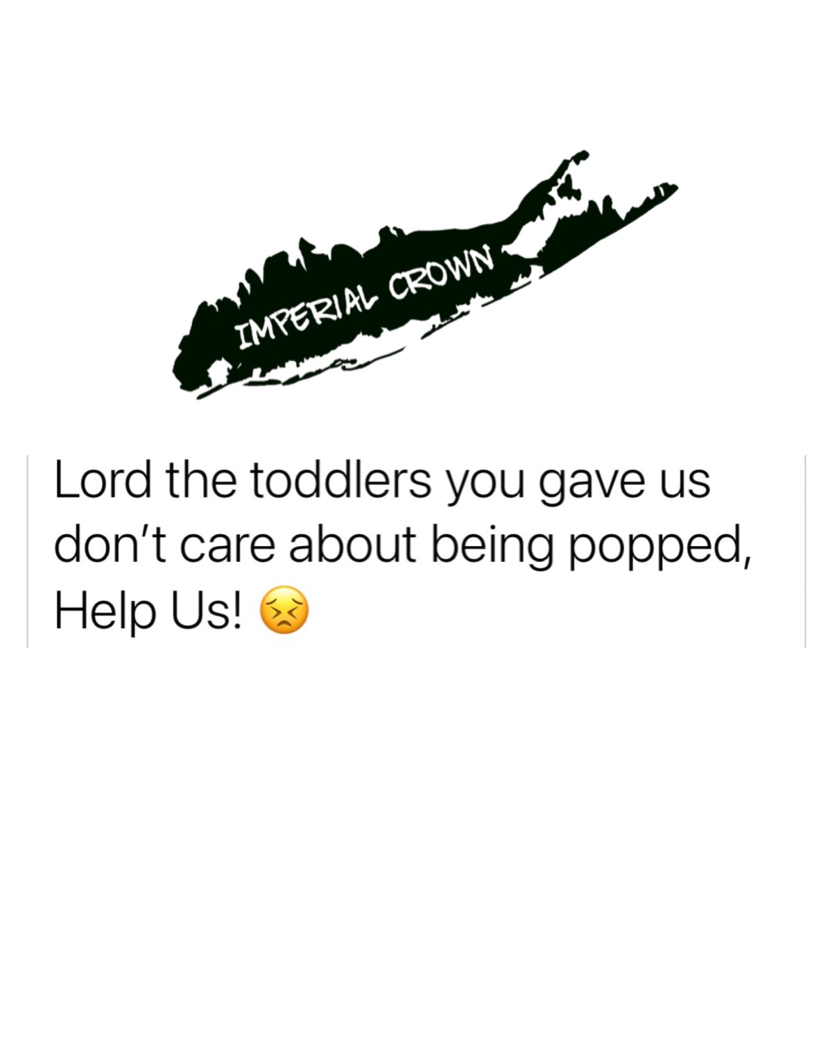 Lord the toddlers you gave us don't care about being popped, Help Us !😣