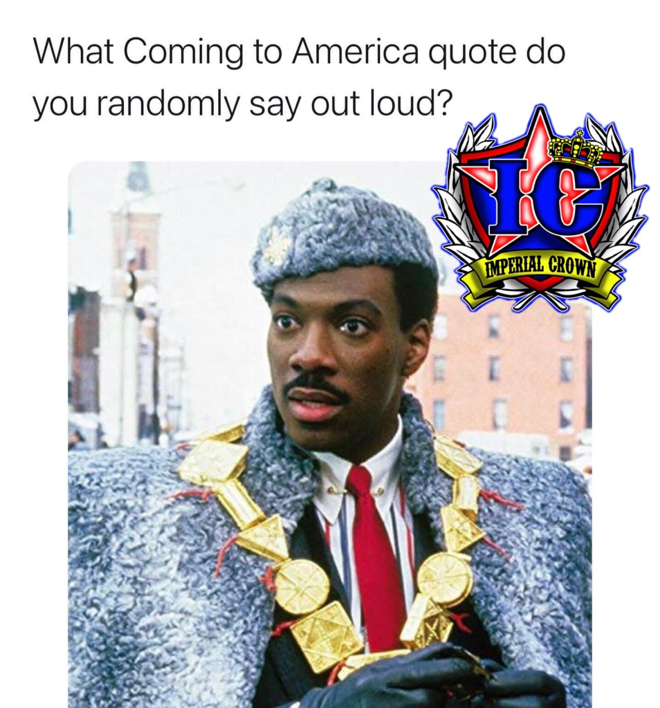 What coming to America quote do you randomly say out loud