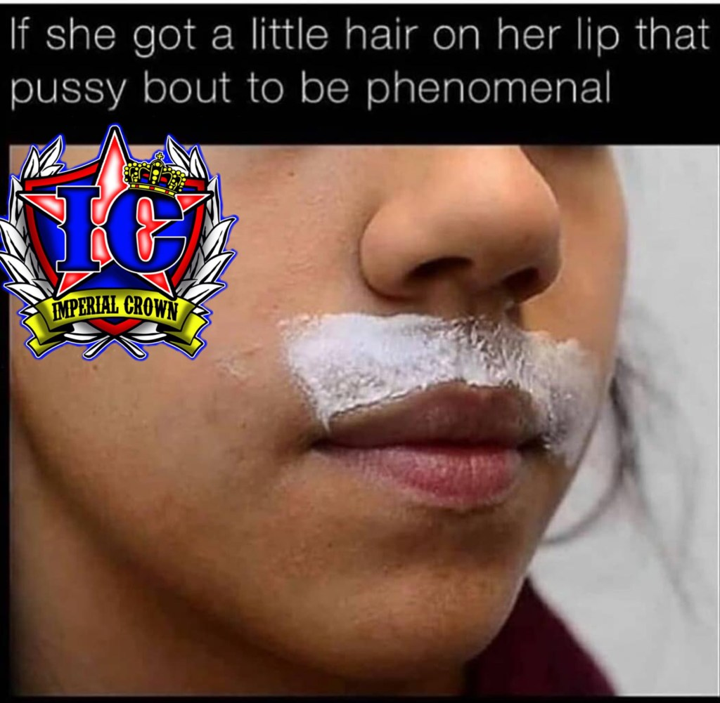 If she got a little hair on her lip that pussy about to be phenomenal