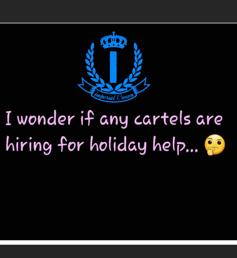 I wonder if any cartels are hiring for holiday help