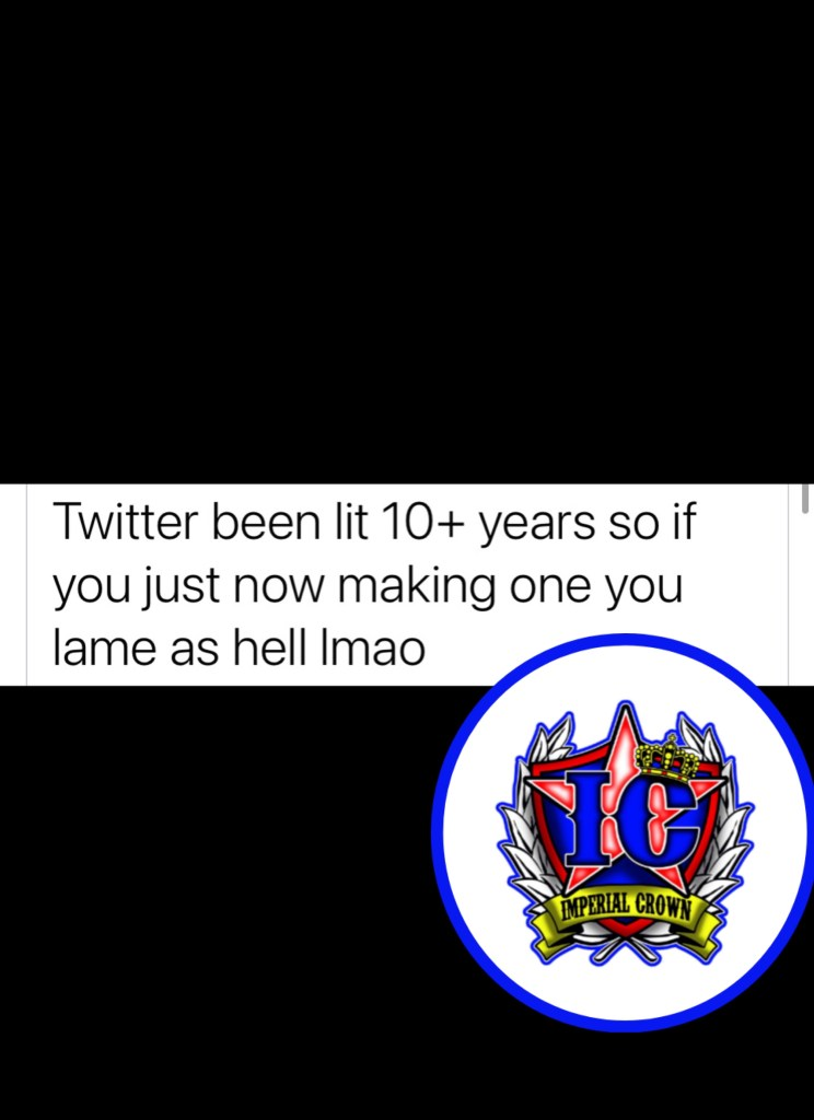 Twitter been lit 10+ years so if you just now making one you lame as hell lmao