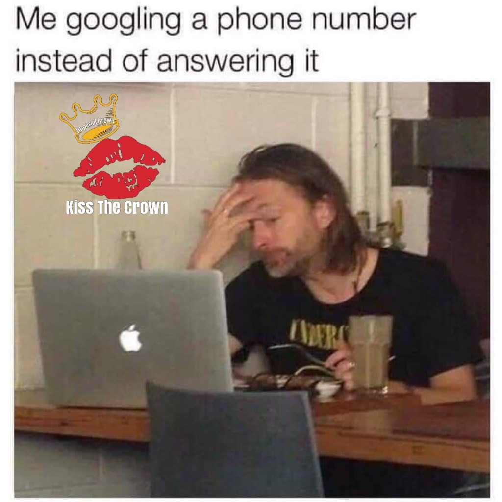 Me googling a phone number instead of answering it