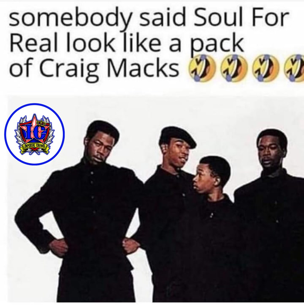 Somebody said soul for real look like a pack of craig macks