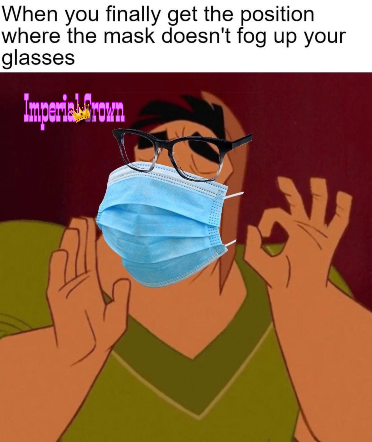 When you finally get the position where the mask doesn't fog up your glasses