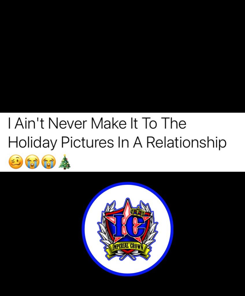 I ain't never make it to the Holiday pictures in a relationship