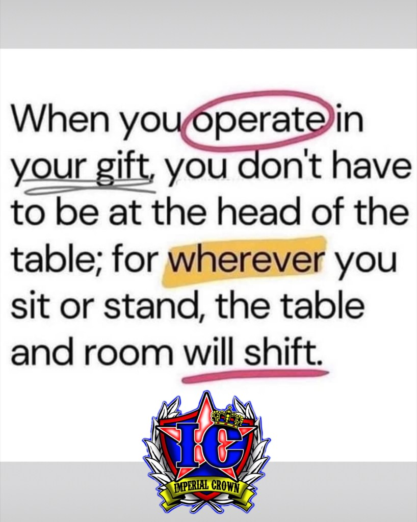 When you operate in your gift you don't have to be at the head of the table, for wherever you