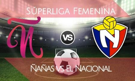 Ñañas vs El Nacional EN VIVO se enfrentan por el título de la Superliga Femenina 2020
